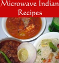 Quick and Easy Microwave recipes – Shortcut to home cooked Indian food
